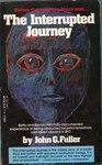 The Interrupted Journey by John G. Fuller