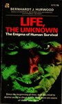Life, the Unknown: The Enigma of Human Survival by Bernhardt J. Hurwood