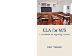 ELA for M/S: A Guidebook for Beginning Teachers by John Franklin